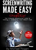 Screenwriting Made (Stupidly) Easy - The Ultimate ScriptBully Guide to Writing a Screenplay That Doesn't Suck