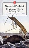 La v�ritable histoire de Moby Dick : Le naufrage de l'Essex qui inspira Herman Melville par Philbrick