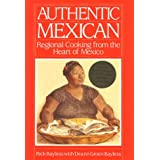 Authentic Mexican: Regional Cooking from the Heart of Mexico ~ Rick Bayless