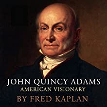 John Quincy Adams: American Visionary (       UNABRIDGED) by Fred Kaplan Narrated by Eric Martin