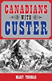Canadians with Custer (145970407X) by Thomas, Mary