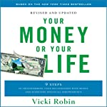 Your Money or Your Life: 9 Steps to Transforming Your Relationship with Money and Achieving Financial Independence | Vicki Robin