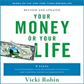 Your Money or Your Life: 9 Steps to Transforming Your Relationship with Money and Achieving Financial Independence | [Vicki Robin]