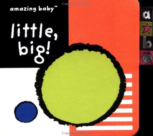 Amazing Baby Little, Big!: An Amazing Baby Mini Board Book (Amazing Baby Chunky Board Books)
