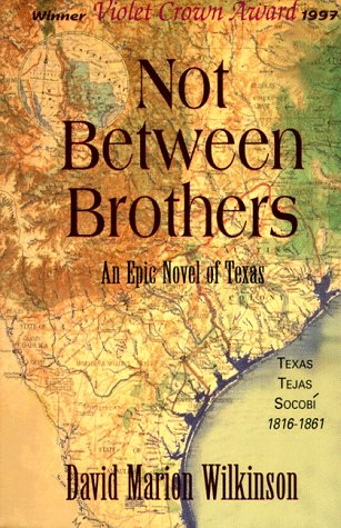 Not Between Brothers : An Epic Novel of Texas, D. MARION WILKINSON