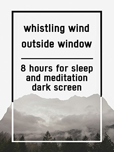 Whistling wind outside window, 8 hours for Sleep and Meditation, dark screen