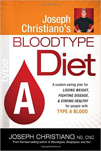 Joseph Christiano's Bloodtype Diet A: A Custom Eating Plan for Losing Weight, Fighting Disease & Staying Healthy for People with Type A Blood