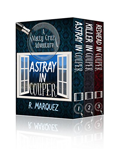 Matty Cruz Adventures 1,2,3: Astray in Couper, Killer in Couper, Redhead in Couper by R. Marquez