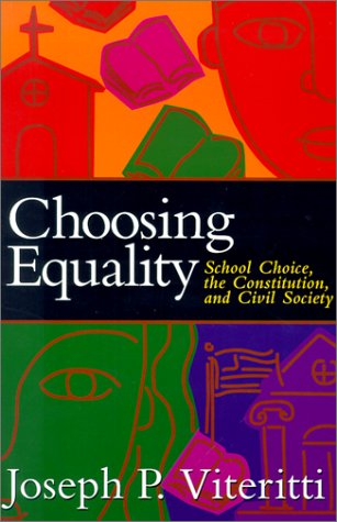 Choosing Equality: School Choice, the Constitution, and...