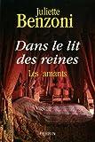echange, troc Juliette Benzoni - Dans le lit des reines : Les amants