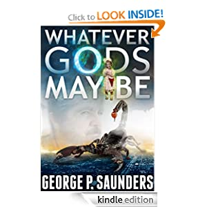 Free Kindle Book: Whatever Gods May Be, by George P. Saunders. Publication Date: March 16, 2012