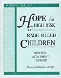 Hope for High Risk and Rage Filled Children- Reactive Attachment Disorder: Theory and Intrusive Therapy