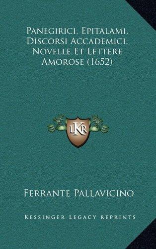 Panegirici, Epitalami, Discorsi Accademici, Novelle Et Lettere Amorose (1652)