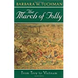 The March of Folly: From Troy to Vietnamby Barbara W. Tuchman