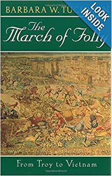 The March of Folly: From Troy to Vietnam: Barbara W. Tuchman