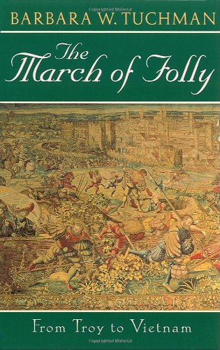 The March of Folly: From Troy to Vietnam: Barbara W. Tuchman: 9780345308238: Amazon.com: Books