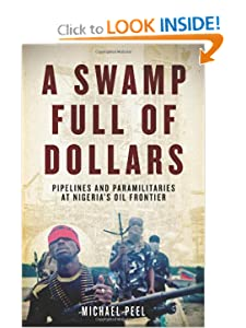 A Swamp Full of Dollars Pipelines and Paramilitaries at Nigeria's Oil Frontier  - Michael Peel