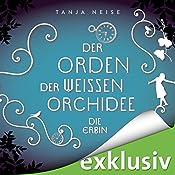 Die Erbin (Der Orden der weißen Orchidee 1) | Tanja Neise