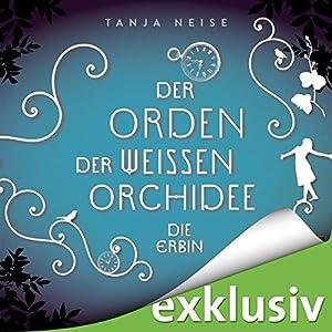 Die Erbin (Der Orden der weißen Orchidee 1) Hörbuch