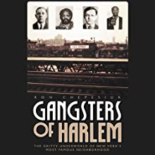 Gangsters of Harlem: The Gritty Underworld of New York City's Most Famous Neighborhood (       UNABRIDGED) by Ron Chepesiuk Narrated by J. D. Jackson