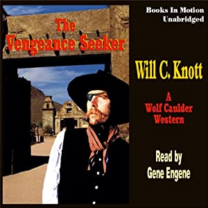 The Vengeance Seeker: Wolf Caulder Western Series #1 | [Will C Knott]