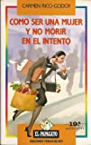 img - for Como ser una mujer y no morir en el intento (Coleccion El Papagayo) (Spanish Edition) book / textbook / text book