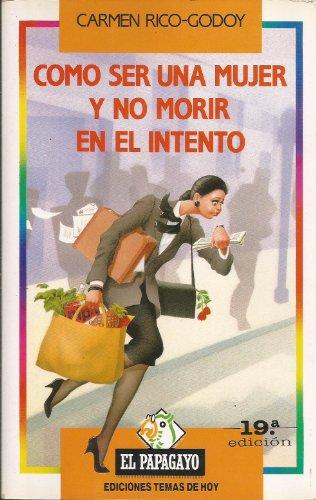 Como ser una mujer y no morir en el intento (Coleccion El Papagayo) (Spanish Edition)