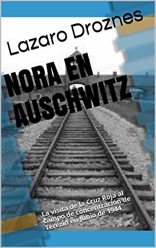 NORA EN AUSCHWITZ: La visita de la Cruz Roja al campo de concentración de Terezin en Junio de 1944 (Miradas sobre el nazismo)