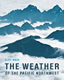 The Weather of the Pacific Northwest (Samuel and Althea Stroum Books)