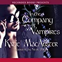 In the Company of Vampires: A Dark Ones Novel, Book 8 (       UNABRIDGED) by Katie MacAlister Narrated by Nicole Poole