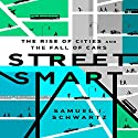 Street Smart: The Rise of Cities and the Fall of Cars (       UNABRIDGED) by Samuel I. Schwartz, William Rosen - contributor Narrated by Don Hagen