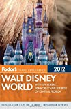 Fodor s Walt Disney World 2012: With Universal, SeaWorld, and the Best of Central Florida (Full-color Travel Guide)