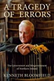 img - for A Tragedy of Errors: The Government and Misgovernment of Northern Ireland 1st edition by Bloomfield, Kenneth (2007) Hardcover book / textbook / text book