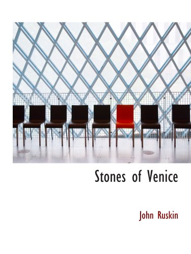 Stones of Venice: Introductory Chapters and Local Indices for the Us