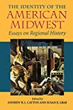The Identity of the American Midwest: Essays on Regional History (Midwestern History and Culture)