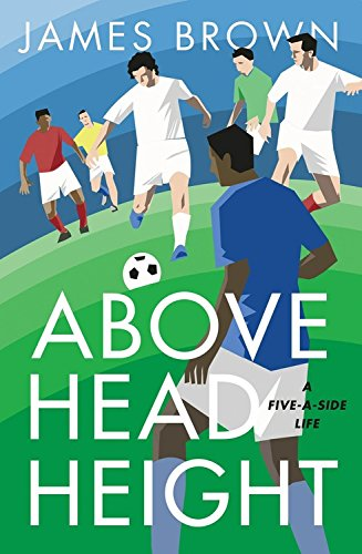 above-head-height-a-five-a-side-life