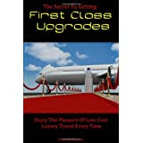 The Secret To Getting First Class Upgrades: Enjoy The Pleasures Of Low-Cost Luxury Business Class Travel Every Time ~ K M S Publishing.com