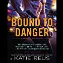 Bound to Danger: Deadly Ops, Book 2 Audiobook by Katie Reus Narrated by Sophie Eastlake