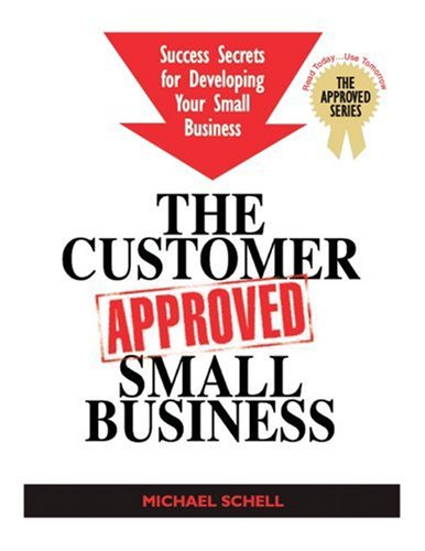 The Customer Approved Small Business Success Secrets For Developing Your Small Business097325386X