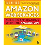 Mining Amazon Web Services: Building Applications with the Amazon API ~ John Mueller