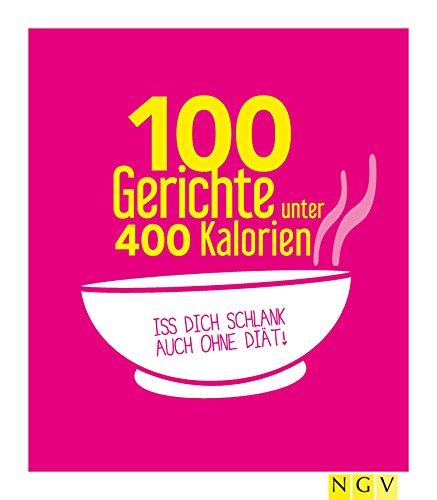 100 gerichte unter 400 kalorien iss dich schlank auch ohne di t. Black Bedroom Furniture Sets. Home Design Ideas