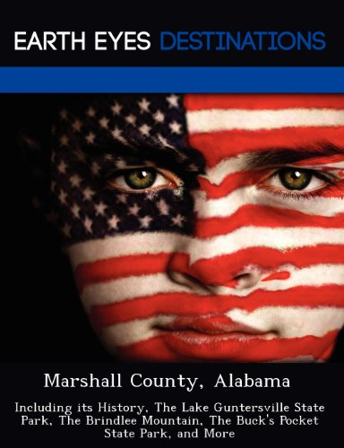 Marshall County, Alabama: Including its History, The Lake Guntersville State Park, The Brindlee Mountain, The Buck's Pocket State Park, and More