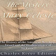 The Mystery of the Mary Celeste: The History of the American Merchant Vessel and the Disappearance of Its Crew | Livre audio Auteur(s) :  Charles River Editors Narrateur(s) : Scott Clem