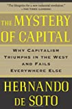 Image of The Mystery of Capital: Why Capitalism Triumphs in the West and Fails Everywhere Else