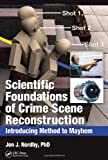 Scientific Foundations of Crime Scene Reconstruction: Introducing Method to Mayhem