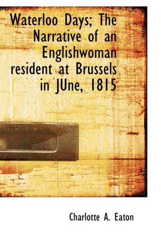 Waterloo Days; The Narrative of an Englishwoman resident at Brussels in JUne, 1815