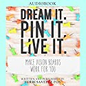 Dream It. Pin It. Live It.: Make Vision Boards Work for You Audiobook by Terri Savelle Foy Narrated by Terri Savelle Foy