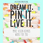 Dream It. Pin It. Live It.: Make Vision Boards Work for You | Terri Savelle Foy