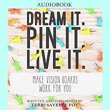 Dream It. Pin It. Live It.: Make Vision Boards Work for You | Livre audio Auteur(s) : Terri Savelle Foy Narrateur(s) : Terri Savelle Foy