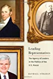 Leading Representatives: The Agency of Leaders in the Politics of the U.S. House (Interpreting American Politics)
